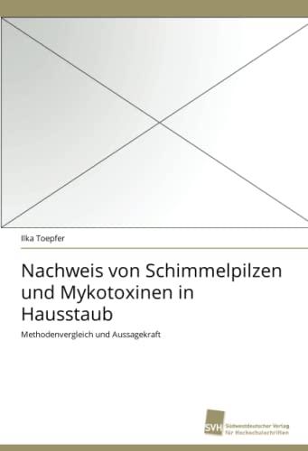 9783838123820: Nachweis von Schimmelpilzen und Mykotoxinen in Hausstaub: Methodenvergleich und Aussagekraft (German Edition)