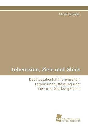9783838124001: Lebenssinn, Ziele und Glück: Das Kausalverhältnis zwischen Lebenssinnauffassung und Ziel- und Glücksaspekten