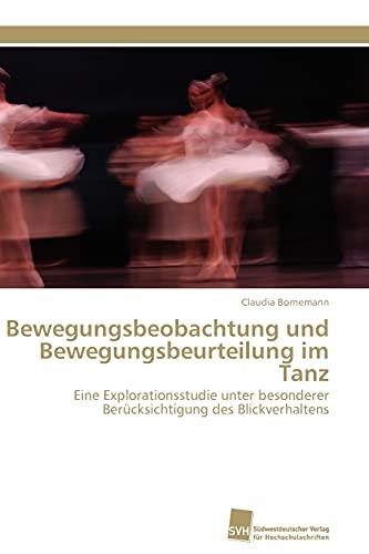 9783838125268: Bewegungsbeobachtung und Bewegungsbeurteilung im Tanz: Eine Explorationsstudie unter besonderer Berücksichtigung des Blickverhaltens (German Edition)