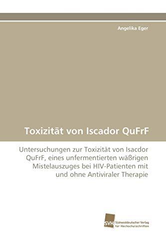 9783838125510: Toxizität von Iscador QuFrF: Untersuchungen zur Toxizität von Isacdor QuFrF, eines unfermentierten wäßrigen Mistelauszuges bei HIV-Patienten mit und ohne Antiviraler Therapie (German Edition)