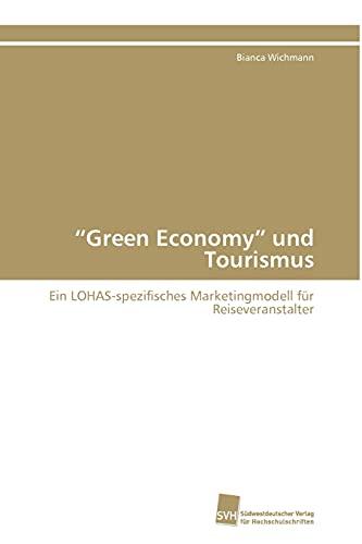 """9783838125763: """"Green Economy"""" und Tourismus: Ein LOHAS-spezifisches Marketingmodell für Reiseveranstalter (German Edition)"""