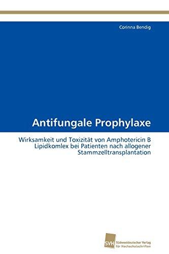 9783838126470: Antifungale Prophylaxe: Wirksamkeit und Toxizität von Amphotericin B Lipidkomlex bei Patienten nach allogener Stammzelltransplantation (German Edition)