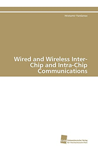Wired and Wireless Inter-Chip and Intra-Chip Communications: Hristomir Yordanov