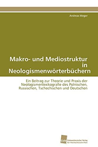 9783838127187: Makro- und Mediostruktur in Neologismenwörterbüchern: Ein Beitrag zur Theorie und Praxis der Neologismenlexikografie des Polnischen, Russischen, Tschechischen und Deutschen (German Edition)