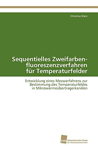 9783838129945: Sequentielles Zweifarben- fluoreszenzverfahren für Temperaturfelder: Entwicklung eines Messverfahrens zur Bestimmung des Temperaturfeldes in Mikrowärmeübertragerkanälen (German Edition)