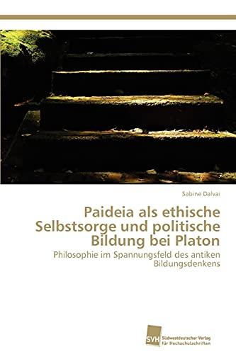 Paideia ALS Ethische Selbstsorge Und Politische Bildung Bei Platon: Sabine Dalvai