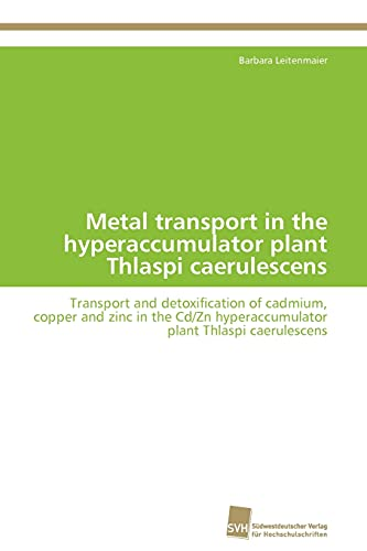 9783838130507: Metal transport in the hyperaccumulator plant Thlaspi caerulescens: Transport and detoxification of cadmium, copper and zinc in the Cd/Zn hyperaccumulator plant Thlaspi caerulescens