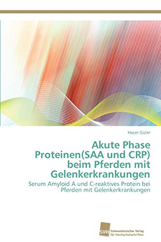 9783838130675: Akute Phase Proteinen(SAA und CRP) beim Pferden mit Gelenkerkrankungen: Serum Amyloid A und C-reaktives Protein bei Pferden mit Gelenkerkrankungen (German Edition)