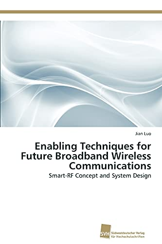 Enabling Techniques for Future Broadband Wireless Communications: Smart-RF Concept and System ...