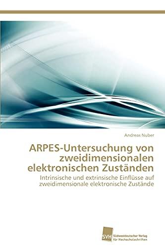 9783838131993: ARPES-Untersuchung von zweidimensionalen elektronischen Zuständen: Intrinsische und extrinsische Einflüsse auf zweidimensionale elektronische Zustände (German Edition)