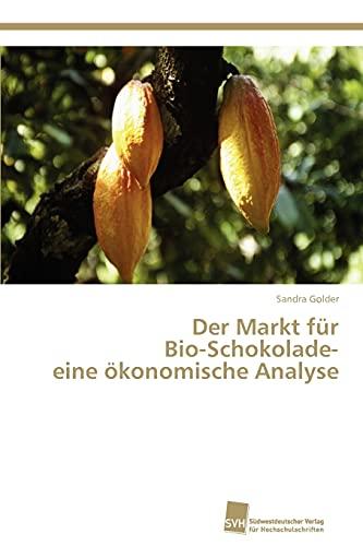 Der Markt für Bio-Schokolade- eine ökonomische Analyse (German Edition): Sandra Golder