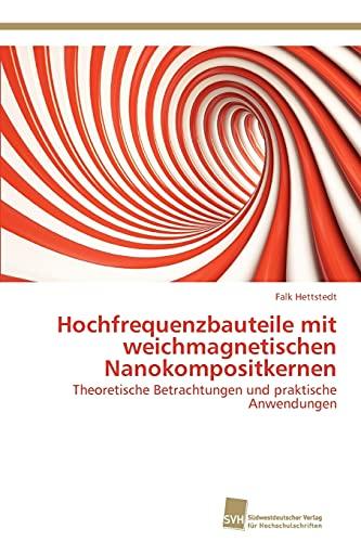 Hochfrequenzbauteile Mit Weichmagnetischen Nanokompositkernen: Falk Hettstedt