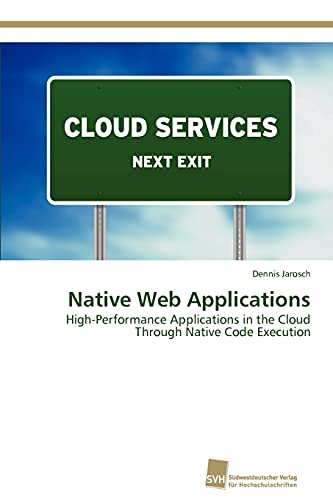 9783838133027: Native Web Applications: High-Performance Applications in the Cloud Through Native Code Execution (German Edition)