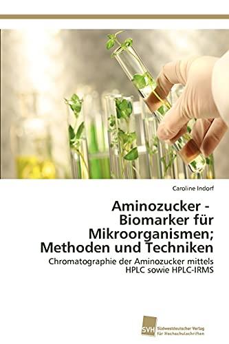 Aminozucker - Biomarker Fur Mikroorganismen Methoden Und Techniken: Caroline Indorf