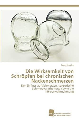9783838133539: Die Wirksamkeit von Schröpfen bei chronischen Nackenschmerzen: Der Einfluss auf Schmerzen, sensorische Schmerzverarbeitung sowie die Körperwahrnehmung (German Edition)