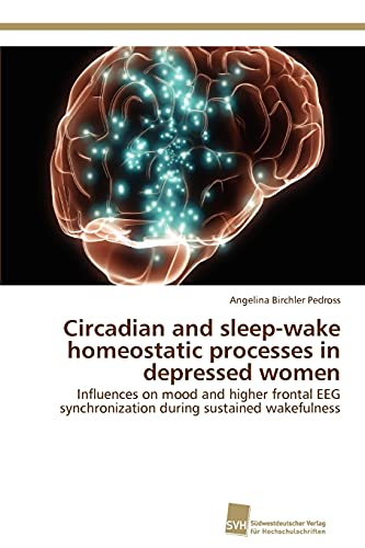 9783838133546: Circadian and sleep-wake homeostatic processes in depressed women: Influences on mood and higher frontal EEG synchronization during sustained wakefulness