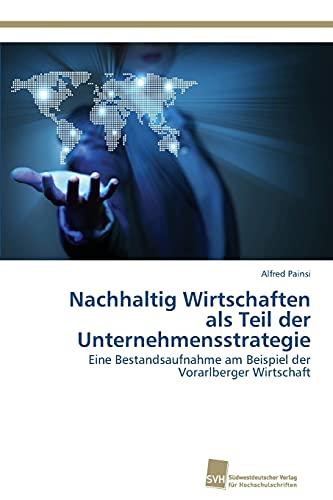 9783838133560: Nachhaltig Wirtschaften als Teil der Unternehmensstrategie: Eine Bestandsaufnahme am Beispiel der Vorarlberger Wirtschaft (German Edition)