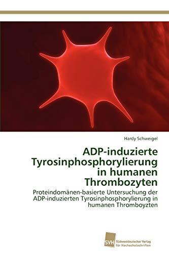 Adp-Induzierte Tyrosinphosphorylierung in Humanen Thrombozyten: Hardy Schweigel