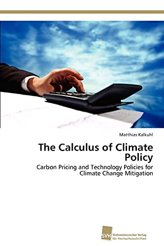 9783838133997: The Calculus of Climate Policy: Carbon Pricing and Technology Policies for Climate Change Mitigation