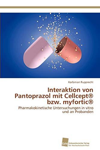 9783838134680: Interaktion von Pantoprazol mit Cellcept® bzw. myfortic®: Pharmakokinetische Untersuchungen in vitro und an Probanden