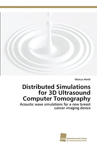 9783838134765: Distributed Simulations for 3D Ultrasound Computer Tomography