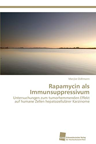9783838134864: Rapamycin als Immunsuppressivum: Untersuchungen zum tumorhemmenden Effekt auf humane Zellen hepatozellulärer Karzinome (German Edition)