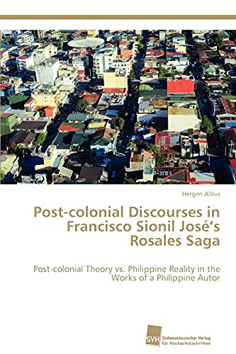 9783838135564: Post-colonial Discourses in Francisco Sionil José's Rosales Saga: Post-colonial Theory vs. Philippine Reality in the Works of a Philippine Autor
