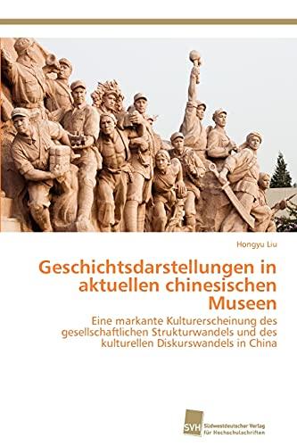 Geschichtsdarstellungen in Aktuellen Chinesischen Museen: Hongyu Liu