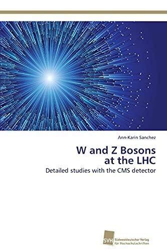9783838136226: W and Z Bosons at the LHC: Detailed studies with the CMS detector