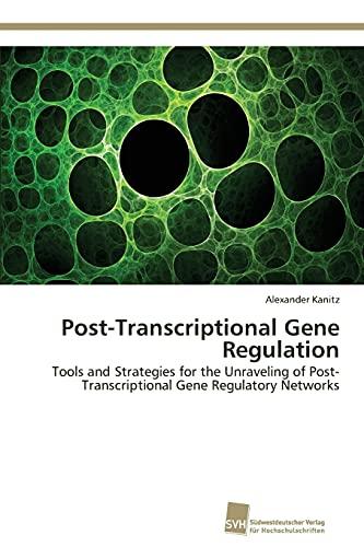 Post-Transcriptional Gene Regulation: Alexander Kanitz