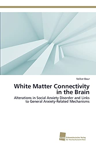 9783838136752: White Matter Connectivity in the Brain: Alterations in Social Anxiety Disorder and Links to General Anxiety-Related Mechanisms (German Edition)