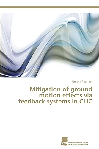 9783838136929: Mitigation of ground motion effects via feedback systems in CLIC