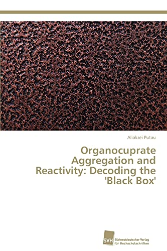 Organocuprate Aggregation and Reactivity: Decoding the Black Box: Aliaksei Putau