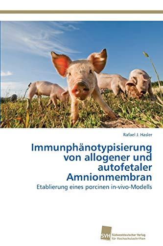 Immunphanotypisierung Von Allogener Und Autofetaler Amnionmembran: Rafael J. Hasler
