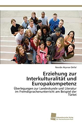 Erziehung zur Interkulturalität und Europakompetenz: Überlegungen zur Landeskunde und Literatur im ...