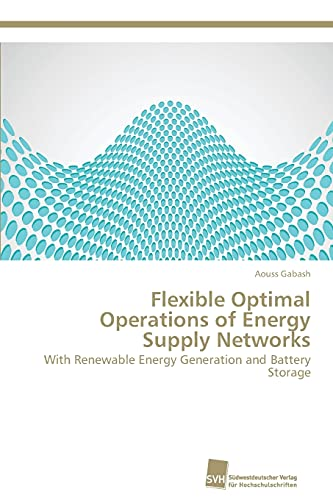 Flexible Optimal Operations of Energy Supply Networks (Paperback): Gabash Aouss