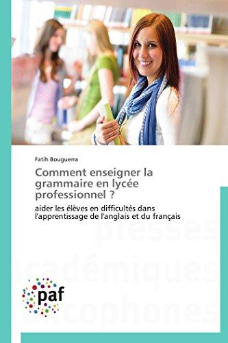 9783838140445: Comment enseigner la grammaire en lyc�e professionnel ?: aider les �l�ves en difficult�s dans l'apprentissage de l'anglais et du fran�ais