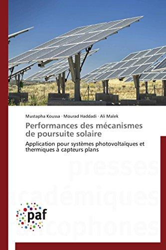 9783838140858: Performances des mécanismes de poursuite solaire: Application pour systèmes photovoltaïques et thermiques à capteurs plans (Omn.Pres.Franc.) (French Edition)