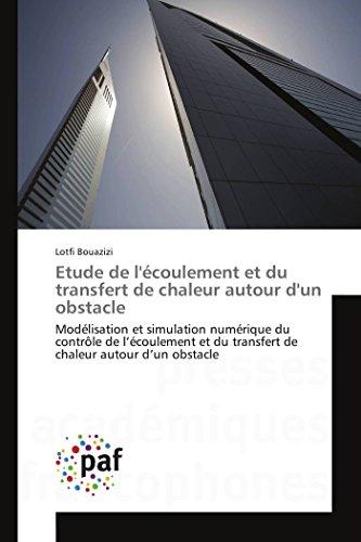 9783838141725: Etude de l'écoulement et du transfert de chaleur autour d'un obstacle: Modélisation et simulation numérique du contrôle de l'écoulement et du ... obstacle (Omn.Pres.Franc.) (French Edition)