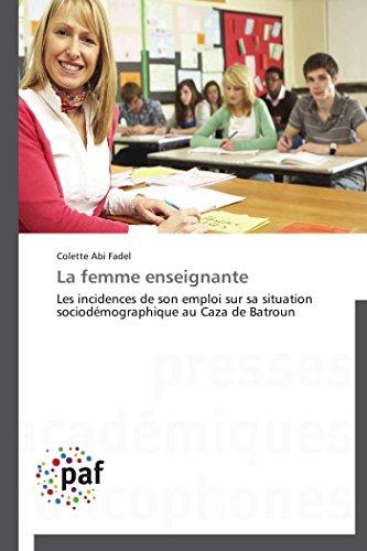 9783838143644: La femme enseignante: Les incidences de son emploi sur sa situation sociod�mographique au Caza de Batroun