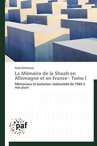 9783838143897: La Mémoire de la Shoah en Allemagne et en France - Tome I: Mémoriaux et évolution mémorielle de 1945 à nos jours (Omn.Pres.Franc.) (French Edition)