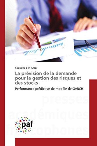 9783838148755: La prévision de la demande pour la gestion des risques et des stocks: Performance prédictive de modèle de GARCH (Omn.Pres.Franc.) (French Edition)