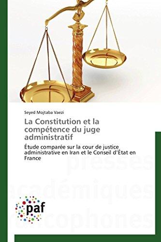 9783838149233: La Constitution et la comp�tence du juge administratif: �tude compar�e sur la cour de justice administrative en Iran et le Conseil d'�tat en France