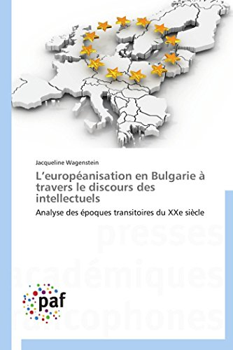 9783838149585: L'europ�anisation en Bulgarie � travers le discours des intellectuels: Analyse des �poques transitoires du XXe si�cle
