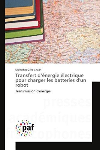 9783838149752: Transfert d'énergie électrique pour charger les batteries d'un robot: Transmission d'énergie (Omn.Pres.Franc.) (French Edition)