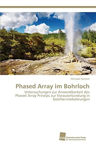 9783838150130: Phased Array im Bohrloch: Untersuchungen zur Anwendbarkeit des Phased Array Prinzips zur Vorauserkundung in Geothermiebohrungen (German Edition)