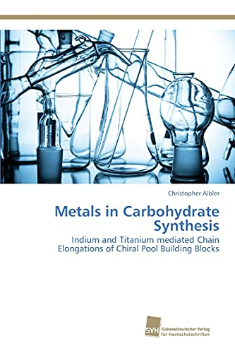 9783838150895: Metals in Carbohydrate Synthesis: Indium and Titanium mediated Chain Elongations of Chiral Pool Building Blocks
