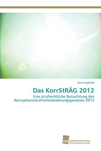 9783838151366: Das KorrStR�G 2012: Eine strafrechtliche Betrachtung des Korruptionsstrafrechts�nderungsgesetzes 2012