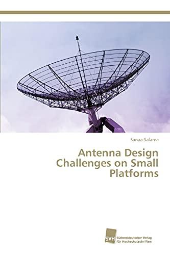 9783838151410: Antenna Design Challenges on Small Platforms