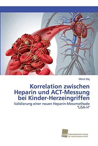 Korrelation zwischen Heparin und ACT-Messung bei Kinder-Herzeingriffen: Validierung einer neuen ...